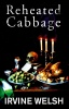 WELSH, IRVINE : Reheated Cabbage / Jonathan Cape, 2009