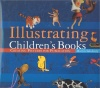 SALISBURY, MARTIN : Illustrating Children's Books - Creating Pictures for Publication / A & C Black Publishing, 2008