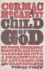 McCARTHY, CORMAC : Child of God / Picador, 2007.