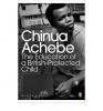 ACHEBE, CHINUA  : The Education of a British-Protected Child / Penguin Modern Classics, 2011