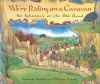KREBS, LAURIE  : We're Riding on a Caravan - An Adventure on the Silk Road  / Barefoot Books, 2005