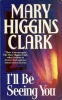 CLARK, MARY HIGGINS : I'll Be Seeing You / Arrow, 1993