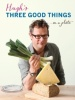 FEARNLEY-WHITTINGSTALL, HUGH : Three Good Things / Macmillan, 2012
