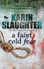 SLAUGHTER, KARIN : A Faint Cold Fear / Random House, 2011