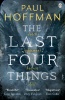 HOFFMAN, PAUL : The Last Four Things / Penguin, 2012