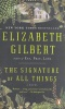 GILBERT, ELIZABETH : The Signature of All Things / Penguin Group, 2014