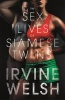 WELSH, IRVINE : The Sex Lives of Siamese Twins / Vintage, 2014