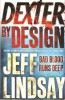 LINDSAY, JEFF : Dexter by Design / Orion Books, 2011