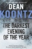 KOONTZ, DEAN : The Darkest Evening of the Year / Harper, 2011