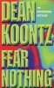 KOONTZ, DEAN : Fear Nothing / Headline, 1998