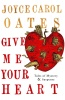 OATES, JOYCE CAROL : Give Me Your Heart: Tales of Mystery and Suspense / Corvus, 2012