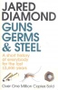 DIAMOND, JARED : Guns, Germs and Steel - A Short History of Everybody for the Last 13 000 Years / Vintage, 2008
