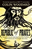 WOODARD, COLIN : The Republic of Pirates: Being the true and surprising story of the Caribbean pirates and the man who brought them down / Pan, 2014