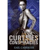 CARRIGER, GAIL : Curtsies and Conspiracies / Atom, 2013