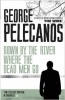 PELECANOS, GEORGE : Down By The River Where Dead Men Go / Orion, 2013