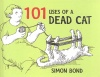 BOND, SIMON  : Hundred and One Uses of a Dead Cat / Methuen, 2009