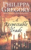 GREGORY, PHILIPPA :  A Respectable Trade / HarperCollins, 2005