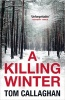 CALLAGHAN, TOM : A Killing Winter / Quercus, 2015