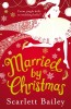BAILEY, SCARLETT : Married by Christmas / Ebury Press, 2012