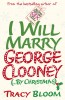 BLOOM, TRACY : I Will Marry George Clooney (By Christmas) / Arrow, 2014