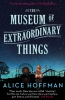 HOFFMAN, ALICE : The Museum of Extraordinary Things / Simon & Schuster, 2015