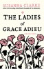 CLARKE, SUSANNA : The Ladies of Grace Adieu: and Other Stories / Bloomsbury Publishing, 2007