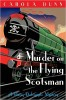 DUNN, CAROLA : Murder on the Flying Scotsman / C & R Crime, 2010