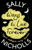 NICHOLLS, SALLY : Ways to Live Forever / Marion Lloyd Books, 2015