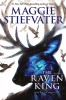 STIEFVATER, MAGGIE : The Raven King / Scholastic Press, 2016