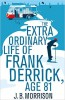 MORRISON, J. B. : The Extra Ordinary Life of Frank Derrick, Age 81 / Pan, 2014