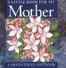 A Little Book For My Mother / Helen Exley, 2001