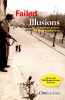 GATI, CHARLES : Failed Illusions / Woodrow Wilson Center Press, 2006