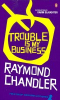 CHANDLER, RAYMOND : Trouble is My Business / Penguin, 2008