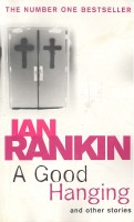 RANKIN, IAN : A Good Hanging and Other Stories / Orion, 1998