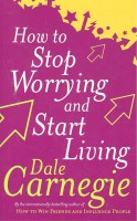 CARNEGIE, DALE  : How To Stop Worrying and Start Living  / Vermilion, 1998
