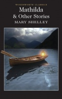 SHELLEY, MARY : Mathilda and Other Stories / Wordsworth Editions Ltd., 2013