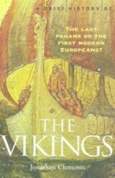 CLEMENTS, JONATHAN : A Brief History of The Vikings / Robinson, 2005