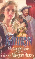 ABBEY, ANNE MERTON : Kathryn: In the Court of Six Queens / Bantam, 1989