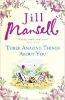 MANSELL, JILL : Three Amazing Things About You / Headline, 2015