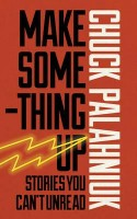 PALAHNIUK, CHUCK : Make Something Up / Jonathan Cape Ltd, 2015