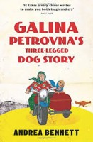 BENNETT, ANDREA : Galina Petrovna's Three-Legged Dog Story / The Borough Press, 2015
