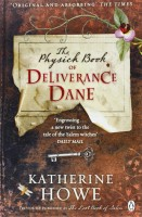 HOWE, KATHERINE : The Physick Book of Deliverance Dane / Penguin, 2010