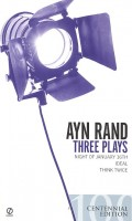 RAND, AYN : Three Plays: Night of January 16th; Ideal; Think Twice / Signet, 2007