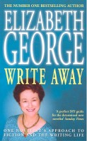 GEORGE, ELIZABETH : Write Away – One Novelist's Approach to Fiction and the Writing Life / Hodder, 2003