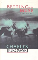 BUKOWSKI, CHARLES : Betting on the Muse – Poems and Stories / Ecco, 2004