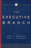 ABERBACH, JOEL D, - PETERSON, MARK A, : Institutions of American Democracy - The Executive Branch / Oxford, 2005